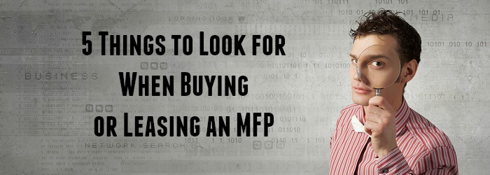 5 Things to Look for When Buying or Leasing an MFP West X Business Solutions